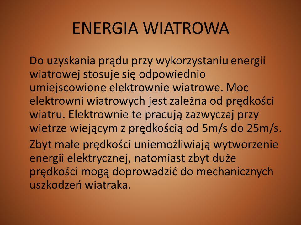 ENERGIA WIATROWA Do uzyskania prądu przy wykorzystaniu energii wiatrowej stosuje się odpowiednio umiejscowione elektrownie wiatrowe. Moc elektrowni wi
