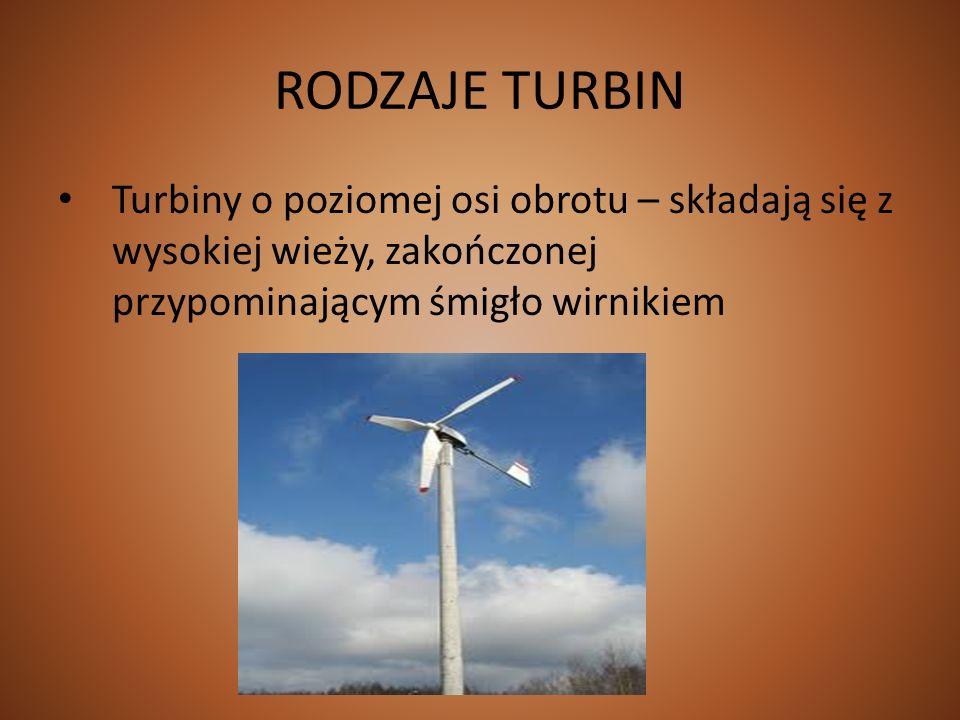 RODZAJE TURBIN Turbiny o poziomej osi obrotu – składają się z wysokiej wieży, zakończonej przypominającym śmigło wirnikiem