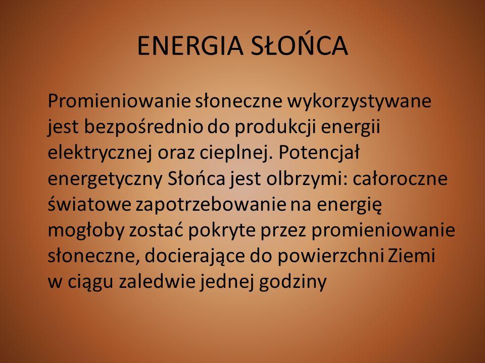 ENERGIA SŁOŃCA Promieniowanie słoneczne wykorzystywane jest bezpośrednio do produkcji energii elektrycznej oraz cieplnej. Potencjał energetyczny Słońc