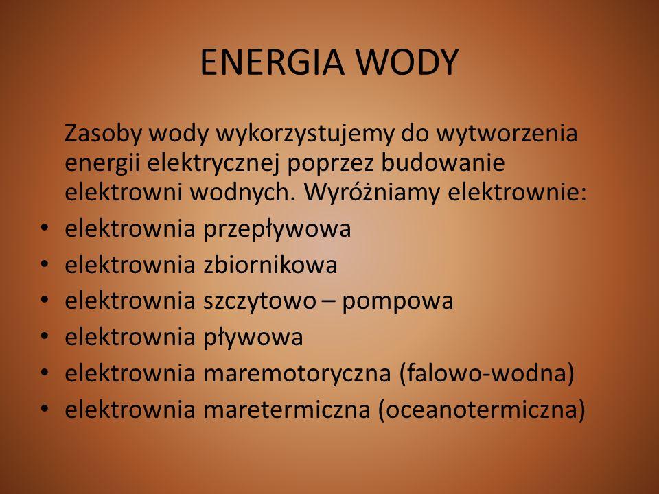 ENERGIA WODY Zasoby wody wykorzystujemy do wytworzenia energii elektrycznej poprzez budowanie elektrowni wodnych. Wyróżniamy elektrownie: elektrownia