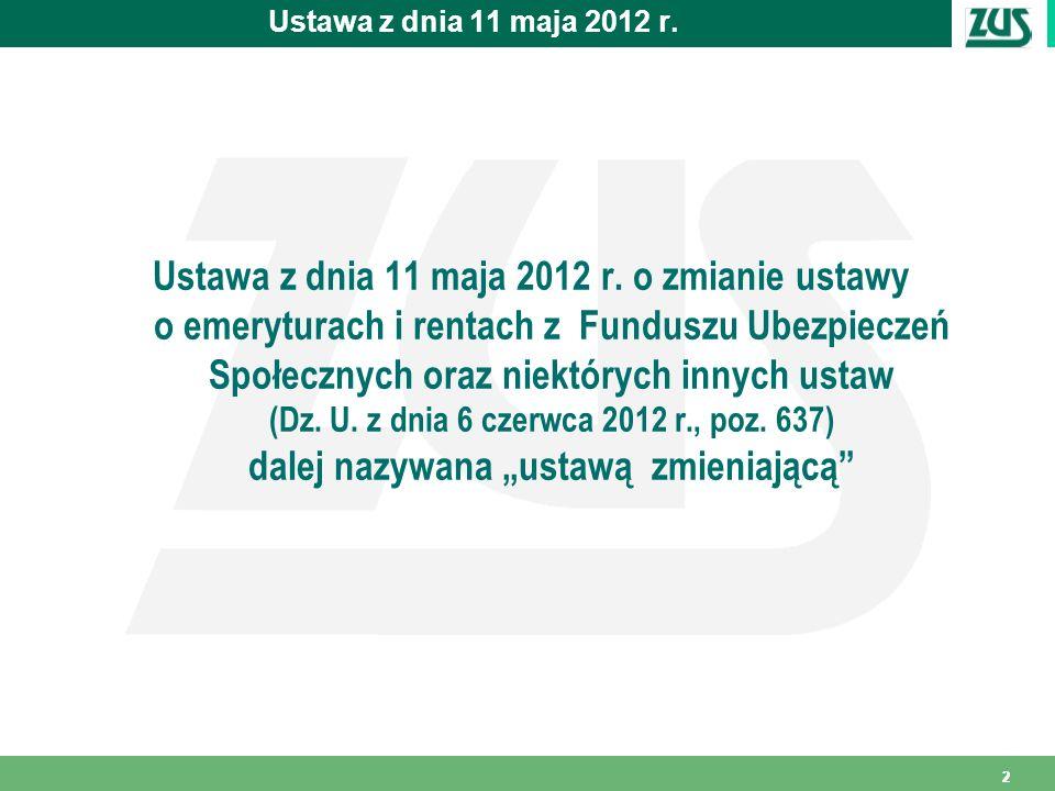 222 Ustawa z dnia 11 maja 2012 r. Ustawa z dnia 11 maja 2012 r. o zmianie ustawy o emeryturach i rentach z Funduszu Ubezpieczeń Społecznych oraz niekt