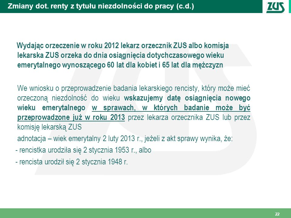 Zmiany dot. renty z tytułu niezdolności do pracy (c.d.) Wydając orzeczenie w roku 2012 lekarz orzecznik ZUS albo komisja lekarska ZUS orzeka do dnia o