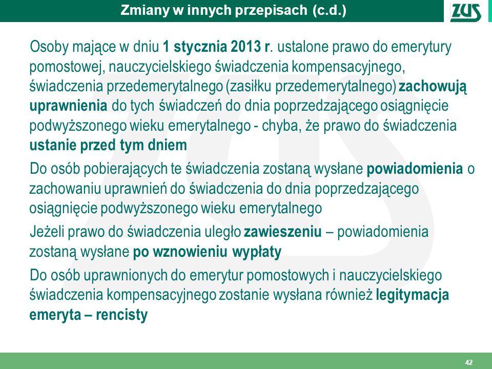 42 Zmiany w innych przepisach (c.d.) Osoby mające w dniu 1 stycznia 2013 r. ustalone prawo do emerytury pomostowej, nauczycielskiego świadczenia kompe