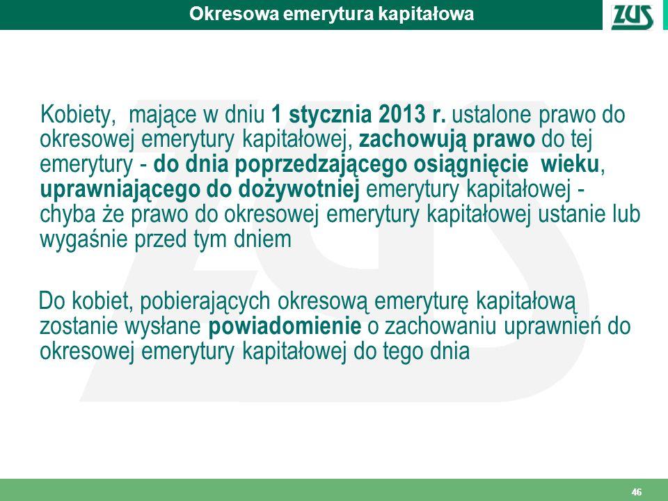 46 Okresowa emerytura kapitałowa Kobiety, mające w dniu 1 stycznia 2013 r. ustalone prawo do okresowej emerytury kapitałowej, zachowują prawo do tej e