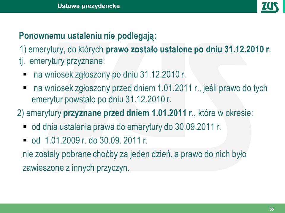 55 Ustawa prezydencka Ponownemu ustaleniu nie podlegają: 1) emerytury, do których prawo zostało ustalone po dniu 31.12.2010 r.