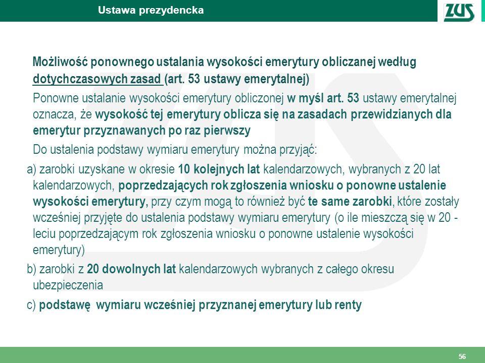 56 Ustawa prezydencka Możliwość ponownego ustalania wysokości emerytury obliczanej według dotychczasowych zasad (art. 53 ustawy emerytalnej) Ponowne u
