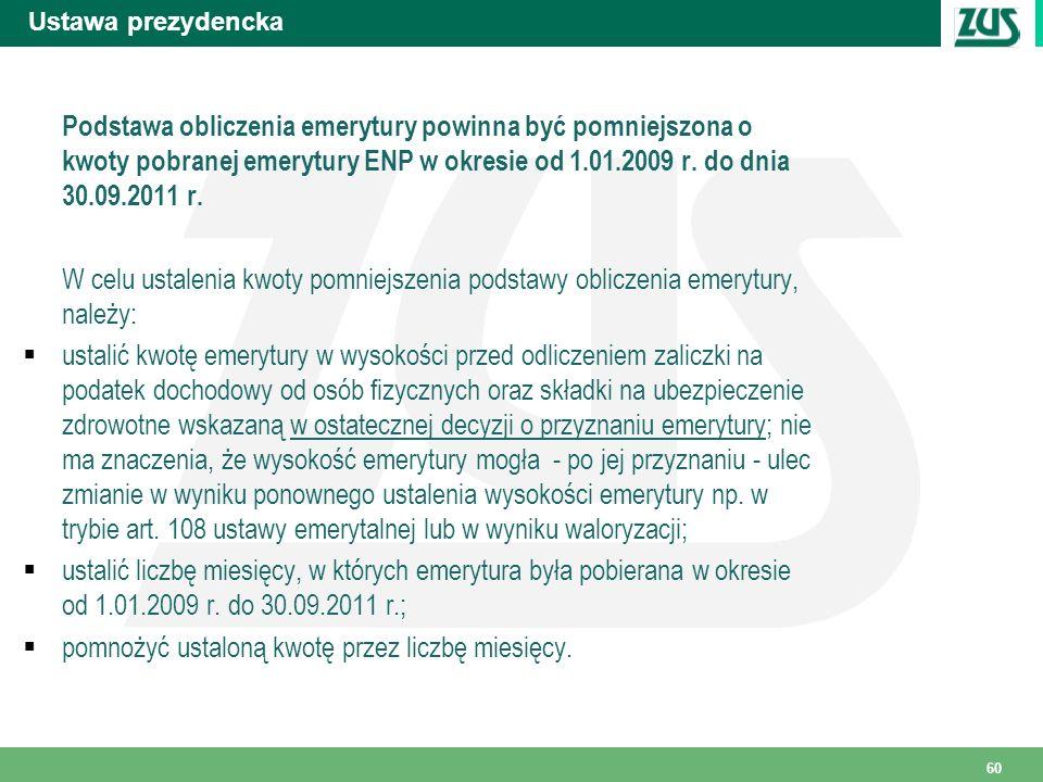 Ustawa prezydencka Podstawa obliczenia emerytury powinna być pomniejszona o kwoty pobranej emerytury ENP w okresie od 1.01.2009 r. do dnia 30.09.2011
