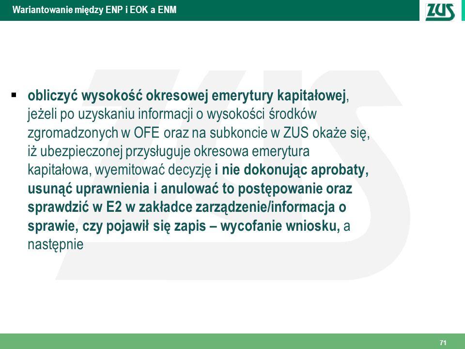 Wariantowanie między ENP i EOK a ENM obliczyć wysokość okresowej emerytury kapitałowej, jeżeli po uzyskaniu informacji o wysokości środków zgromadzony