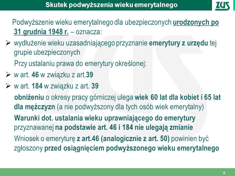 29 Emerytura częściowa Emerytura częściowa przysługuje osobie, urodzonej po dniu 31 grudnia 1948 r., która: nie ukończyła podwyższonego wieku emerytalnego określonego w art.