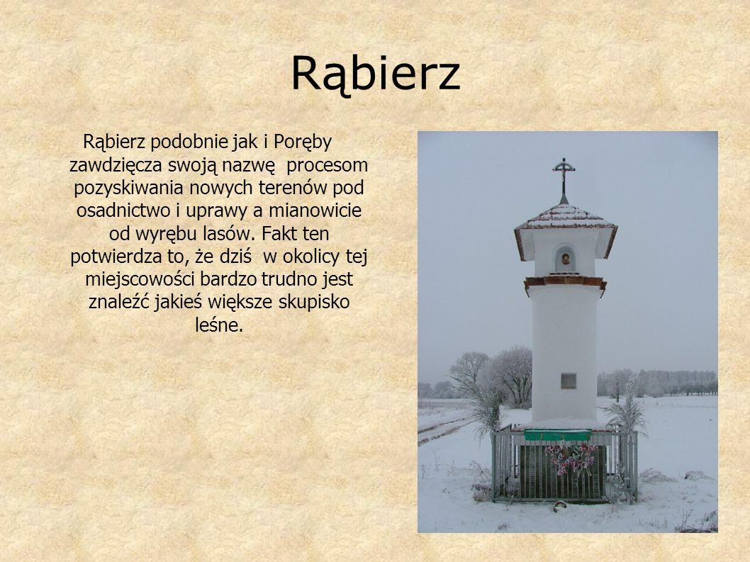 Rąbierz Rąbierz podobnie jak i Poręby zawdzięcza swoją nazwę procesom pozyskiwania nowych terenów pod osadnictwo i uprawy a mianowicie od wyrębu lasów