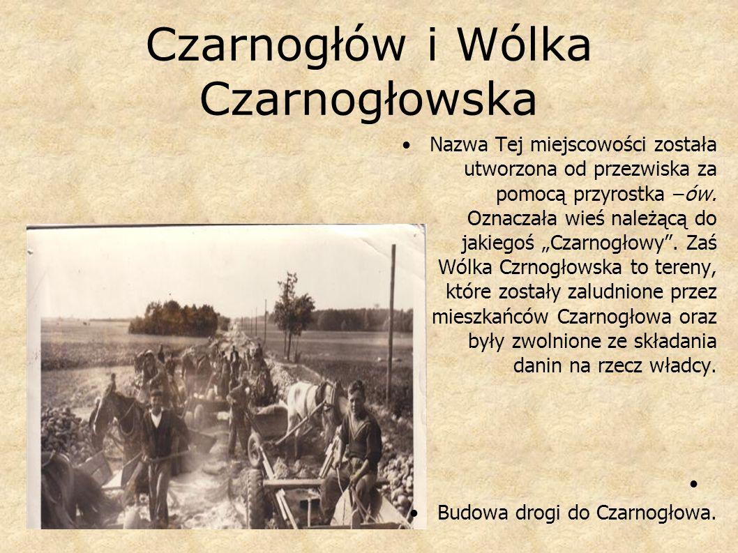 Czarnogłów i Wólka Czarnogłowska Nazwa Tej miejscowości została utworzona od przezwiska za pomocą przyrostka –ów. Oznaczała wieś należącą do jakiegoś