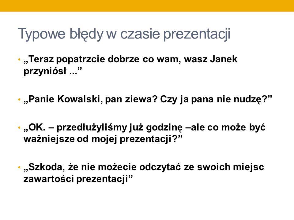 Typowe błędy w czasie prezentacji Teraz popatrzcie dobrze co wam, wasz Janek przyniósł... Panie Kowalski, pan ziewa? Czy ja pana nie nudzę? OK. – prze