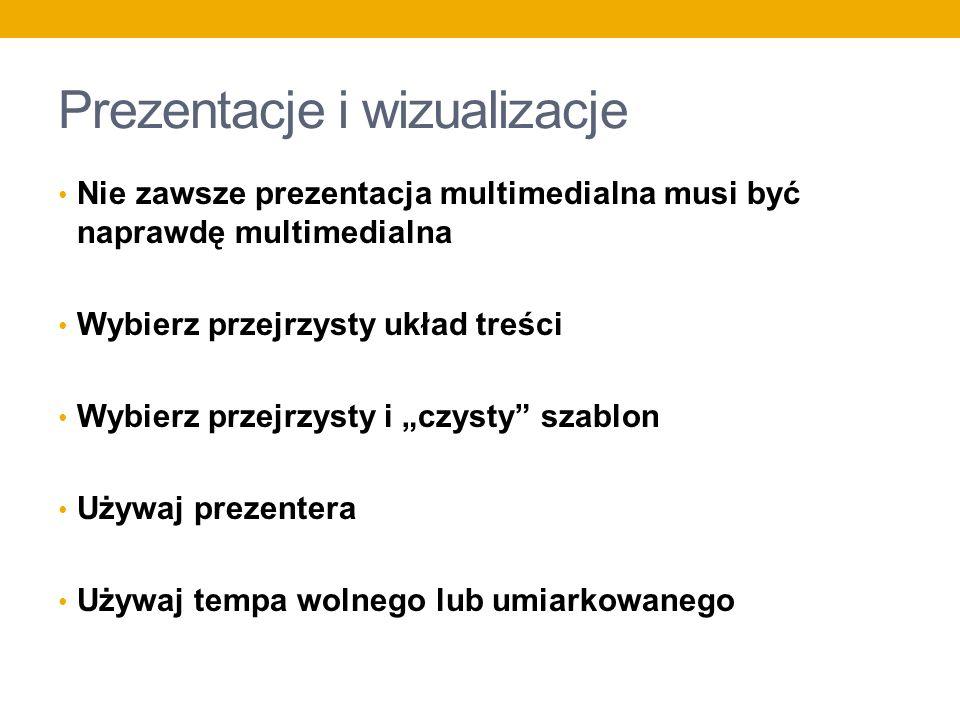 Prezentacje i wizualizacje Nie zawsze prezentacja multimedialna musi być naprawdę multimedialna Wybierz przejrzysty układ treści Wybierz przejrzysty i