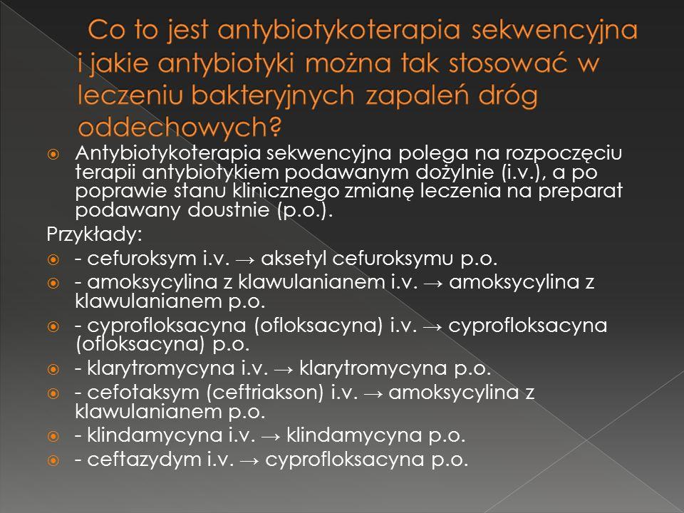 Antybiotykoterapia sekwencyjna polega na rozpoczęciu terapii antybiotykiem podawanym dożylnie (i.v.), a po poprawie stanu klinicznego zmianę leczenia