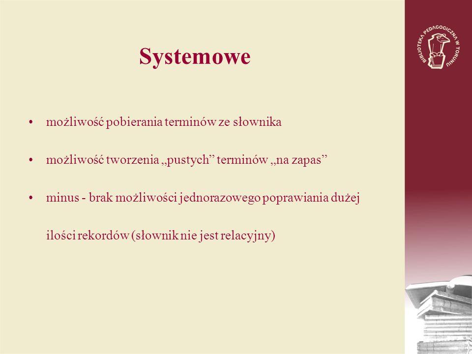 Systemowe możliwość pobierania terminów ze słownika możliwość tworzenia pustych terminów na zapas minus - brak możliwości jednorazowego poprawiania du