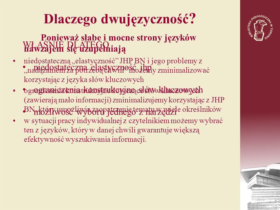 Dlaczego dwujęzyczność ? Ponieważ słabe i mocne strony języków nawzajem się uzupełniają niedostateczną elastyczność JHP BN i jego problemy z nadążanie