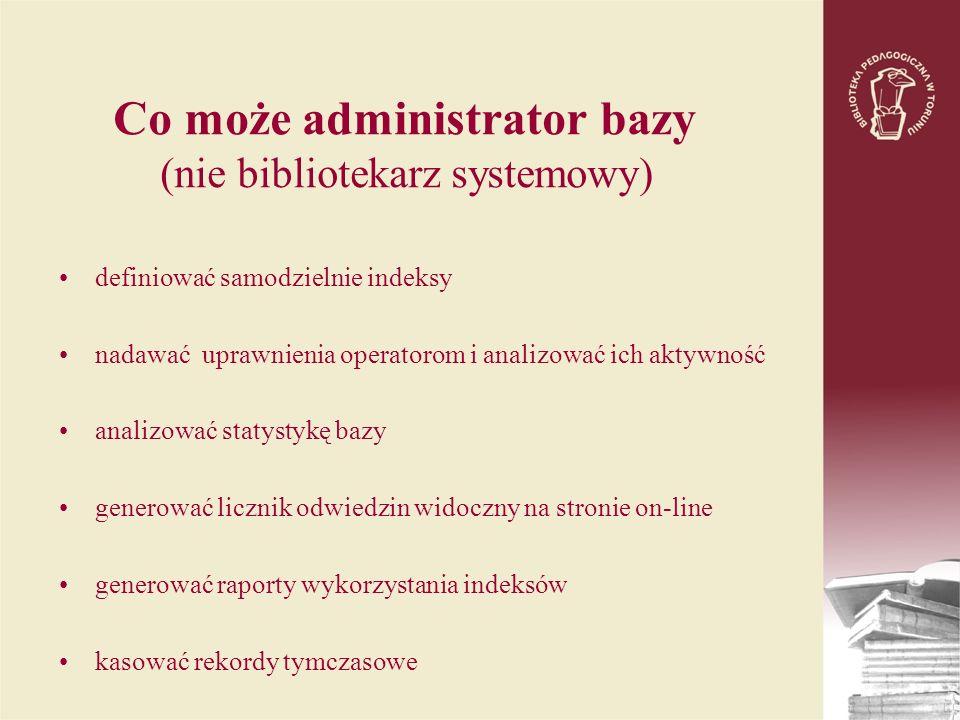 Co może administrator bazy (nie bibliotekarz systemowy) definiować samodzielnie indeksy nadawać uprawnienia operatorom i analizować ich aktywność anal
