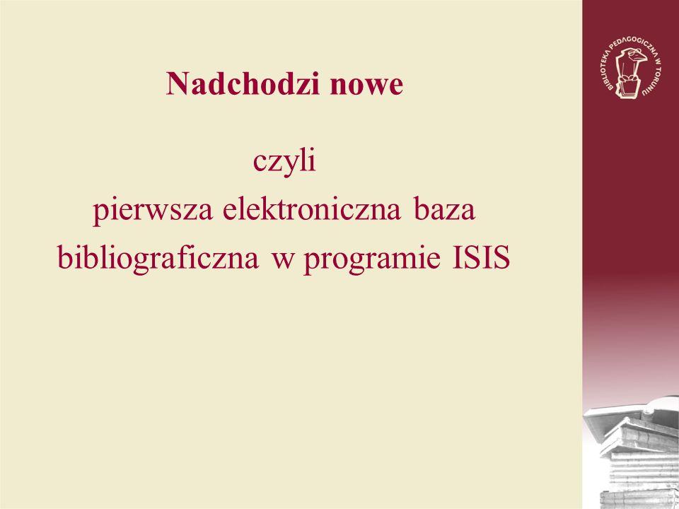 Nadchodzi nowe czyli pierwsza elektroniczna baza bibliograficzna w programie ISIS