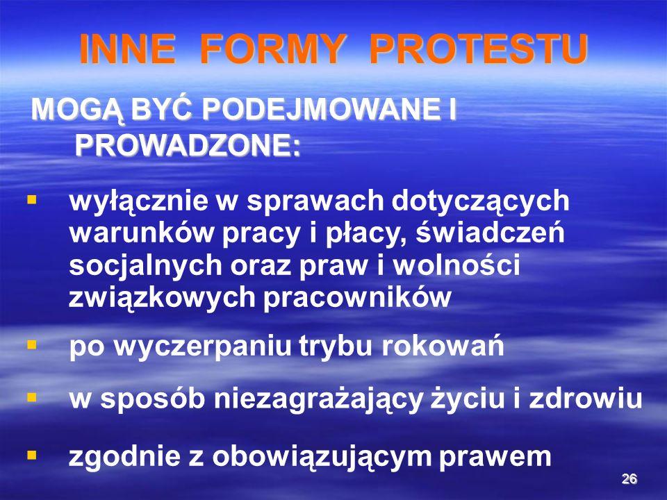 26 INNE FORMY PROTESTU MOGĄ BYĆ PODEJMOWANE I PROWADZONE: wyłącznie w sprawach dotyczących warunków pracy i płacy, świadczeń socjalnych oraz praw i wo
