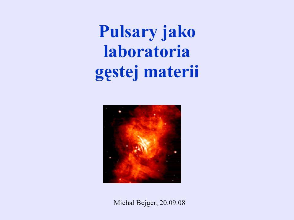 Pulsary jako laboratoria gęstej materii Michał Bejger, 20.09.08