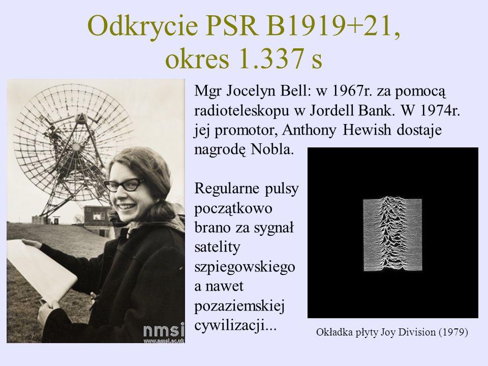 Odkrycie PSR B1919+21, okres 1.337 s Mgr Jocelyn Bell: w 1967r. za pomocą radioteleskopu w Jordell Bank. W 1974r. jej promotor, Anthony Hewish dostaje