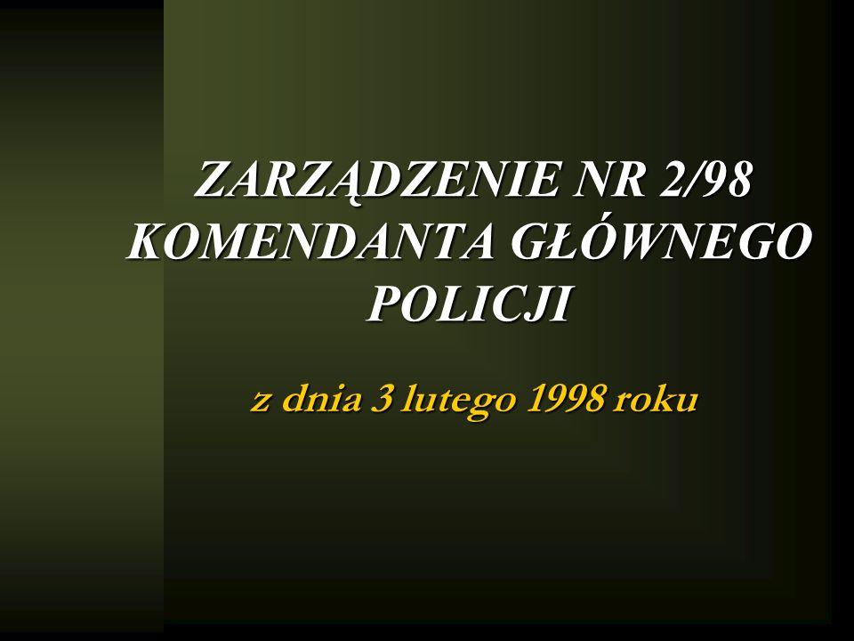 ZARZĄDZENIE NR 2/98 KOMENDANTA GŁÓWNEGO POLICJI z dnia 3 lutego 1998 roku