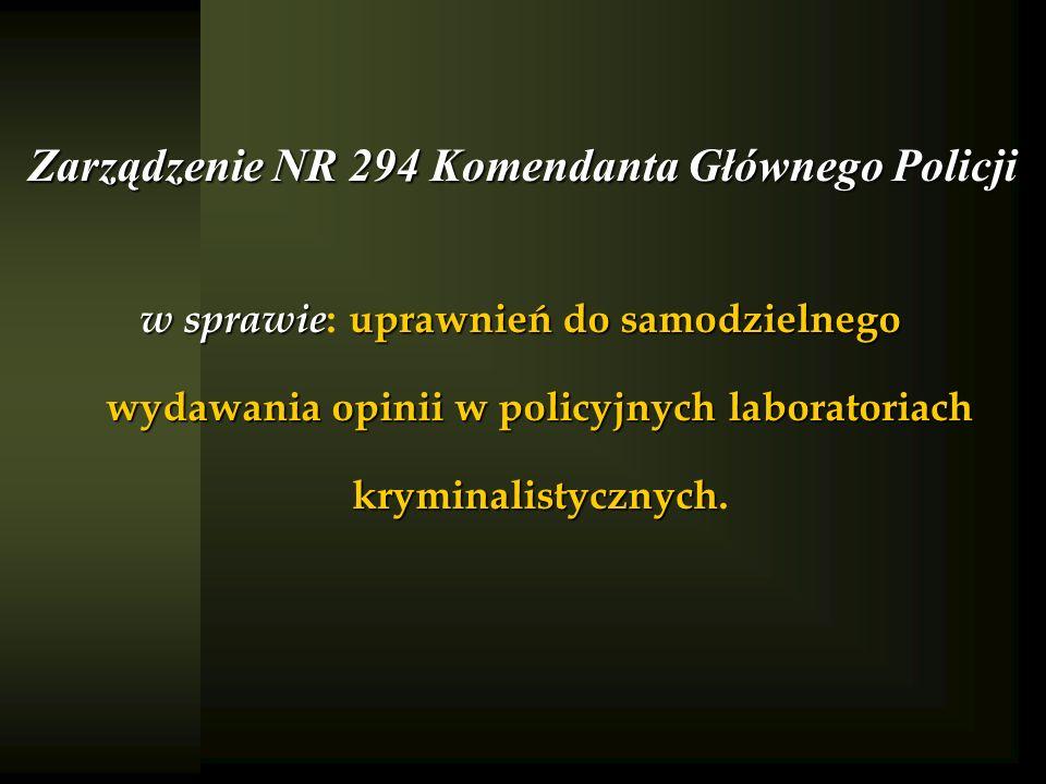 Zarządzenie NR 294 Komendanta Głównego Policji w sprawie uprawnień do samodzielnego wydawania opinii w policyjnych laboratoriach kryminalistycznych w