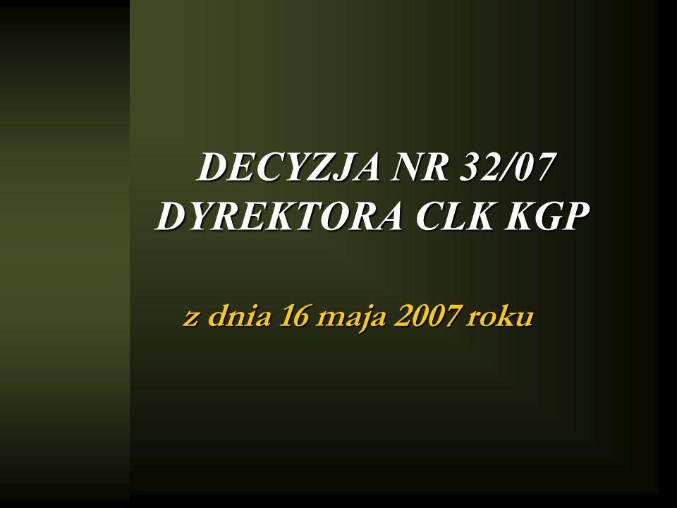 DECYZJA NR 32/07 DYREKTORA CLK KGP z dnia 16 maja 2007 roku