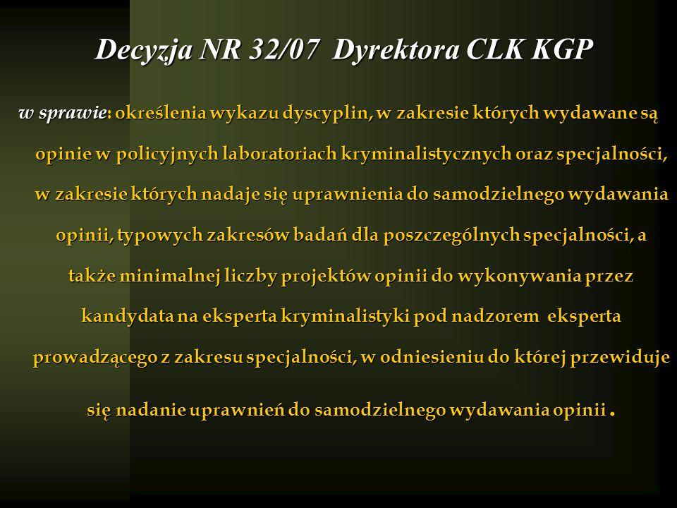 Decyzja NR 32/07 Dyrektora CLK KGP w sprawie określenia wykazu dyscyplin, w zakresie których wydawane są opinie w policyjnych laboratoriach kryminalis