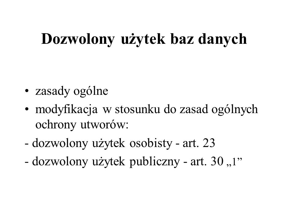 Dozwolony użytek baz danych zasady ogólne modyfikacja w stosunku do zasad ogólnych ochrony utworów: - dozwolony użytek osobisty - art. 23 - dozwolony