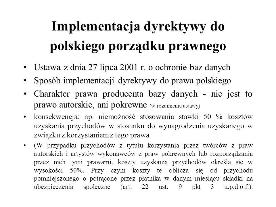 Implementacja dyrektywy do polskiego porządku prawnego Ustawa z dnia 27 lipca 2001 r. o ochronie baz danych Sposób implementacji dyrektywy do prawa po