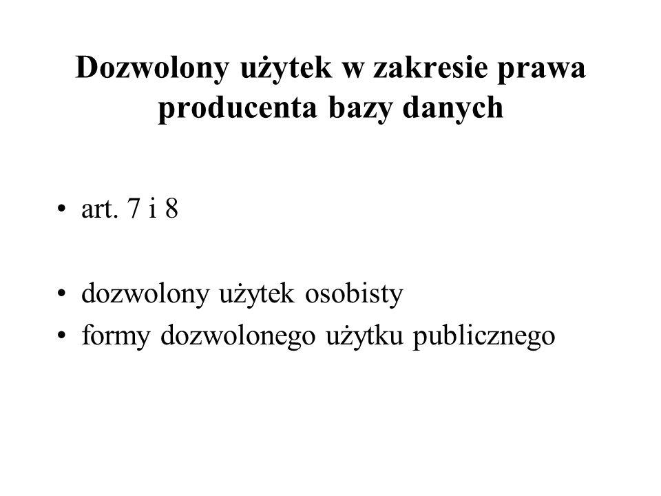 Dozwolony użytek w zakresie prawa producenta bazy danych art. 7 i 8 dozwolony użytek osobisty formy dozwolonego użytku publicznego
