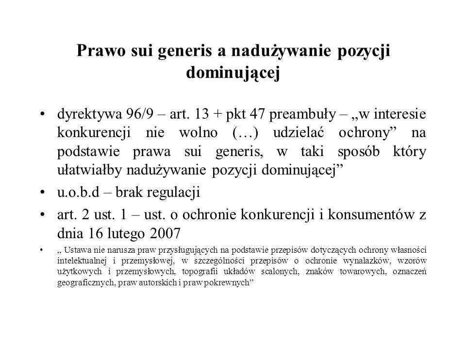 Prawo sui generis a nadużywanie pozycji dominującej dyrektywa 96/9 – art. 13 + pkt 47 preambuły – w interesie konkurencji nie wolno (…) udzielać ochro