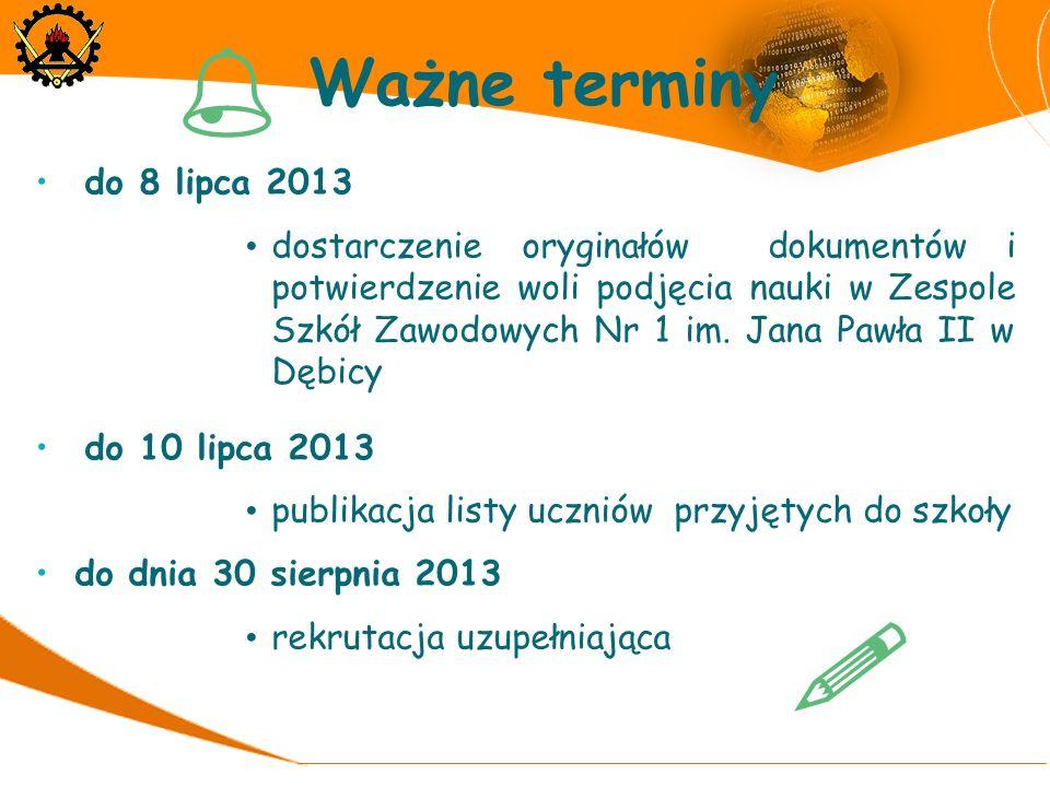 do 8 lipca 2013 dostarczenie oryginałów dokumentów i potwierdzenie woli podjęcia nauki w Zespole Szkół Zawodowych Nr 1 im. Jana Pawła II w Dębicy do 1