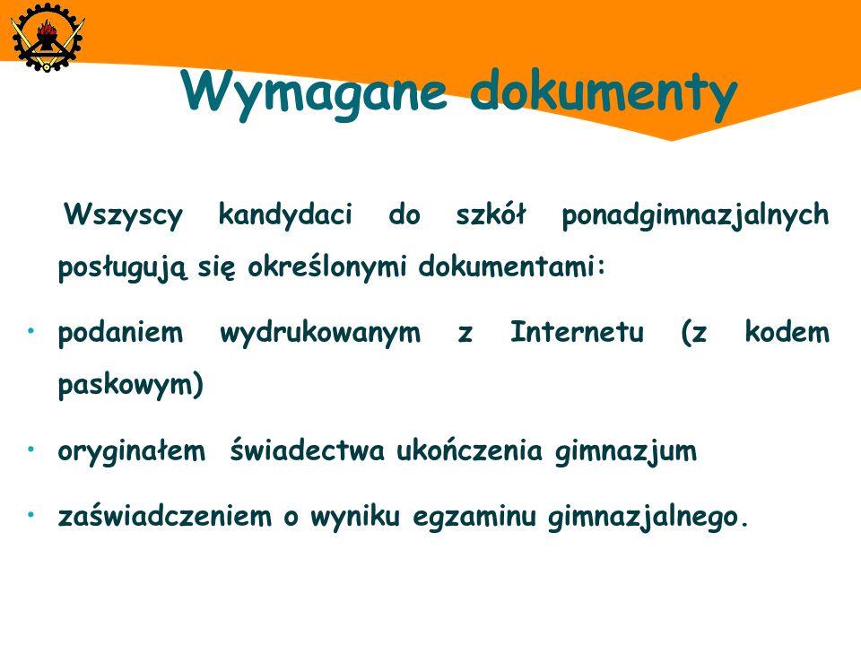 Wymagane dokumenty Wszyscy kandydaci do szkół ponadgimnazjalnych posługują się określonymi dokumentami: podaniem wydrukowanym z Internetu (z kodem pas
