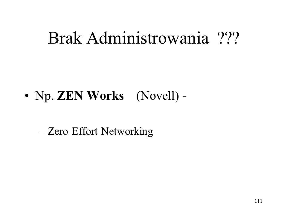 111 Brak Administrowania ??? Np. ZEN Works (Novell) - –Zero Effort Networking