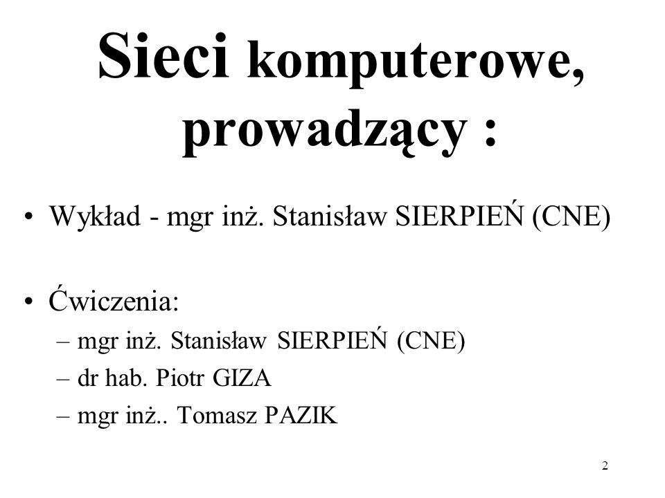 2 Wykład - mgr inż. Stanisław SIERPIEŃ (CNE) Ćwiczenia: –mgr inż. Stanisław SIERPIEŃ (CNE) –dr hab. Piotr GIZA –mgr inż.. Tomasz PAZIK Sieci komputero