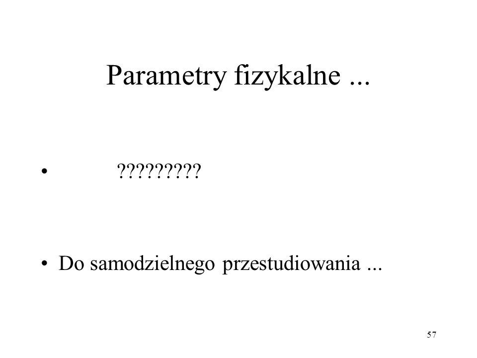 57 Parametry fizykalne... ????????? Do samodzielnego przestudiowania...
