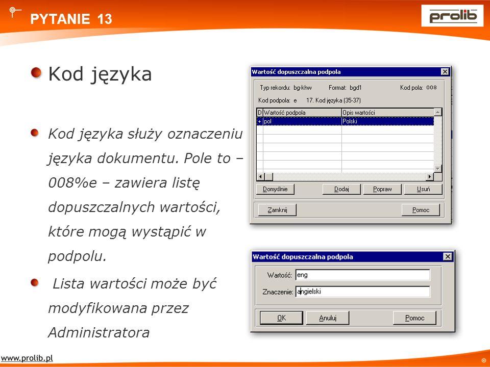 PYTANIE 13 Kod języka Kod języka służy oznaczeniu języka dokumentu.