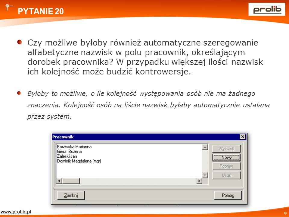 PYTANIE 20 Czy możliwe byłoby również automatyczne szeregowanie alfabetyczne nazwisk w polu pracownik, określającym dorobek pracownika.