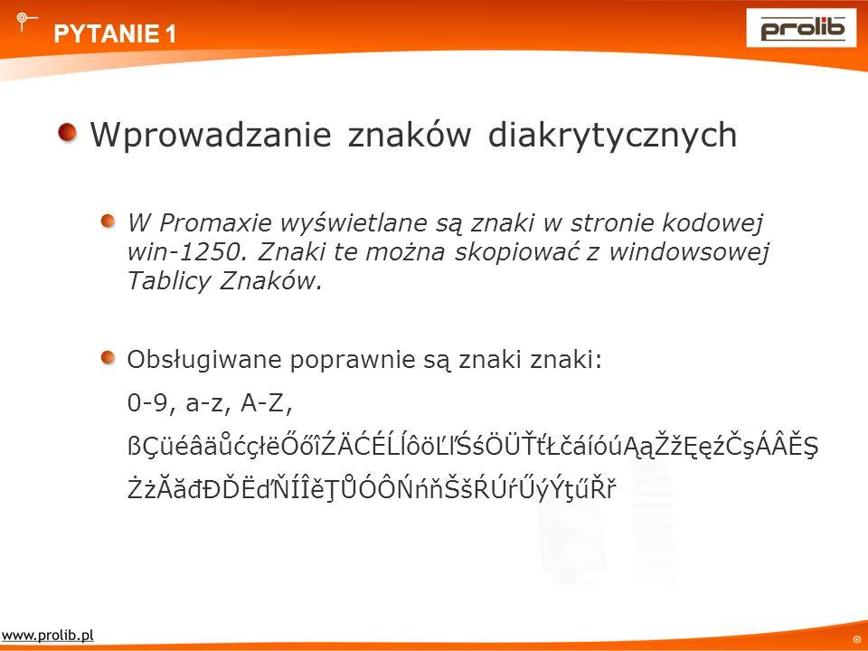 PYTANIE 1 Wprowadzanie znaków diakrytycznych W Promaxie wyświetlane są znaki w stronie kodowej win-1250.