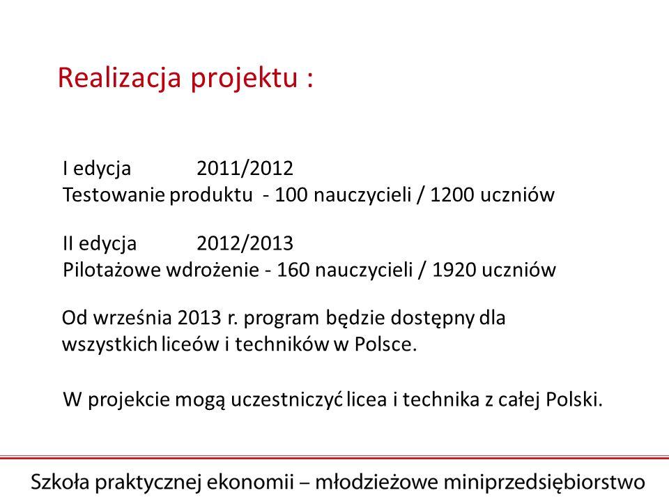 Realizacja projektu : II edycja2012/2013 Pilotażowe wdrożenie - 160 nauczycieli / 1920 uczniów I edycja2011/2012 Testowanie produktu - 100 nauczycieli
