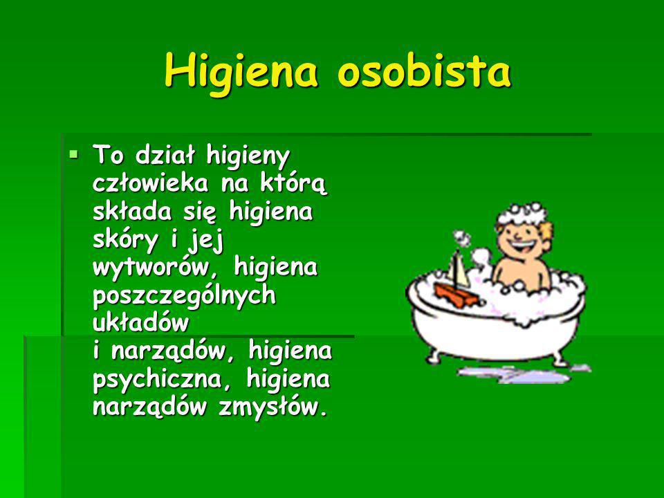 Higiena osobista To dział higieny człowieka na którą składa się higiena skóry i jej wytworów, higiena poszczególnych układów i narządów, higiena psych