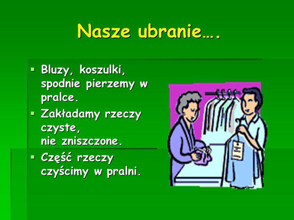 Nasze ubranie…. Bluzy, koszulki, spodnie pierzemy w pralce. Bluzy, koszulki, spodnie pierzemy w pralce. Zakładamy rzeczy czyste, nie zniszczone. Zakła