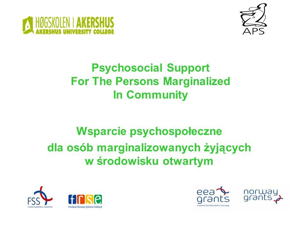 Psychosocial Support For The Persons Marginalized In Community Wsparcie psychospołeczne dla osób marginalizowanych żyjących w środowisku otwartym