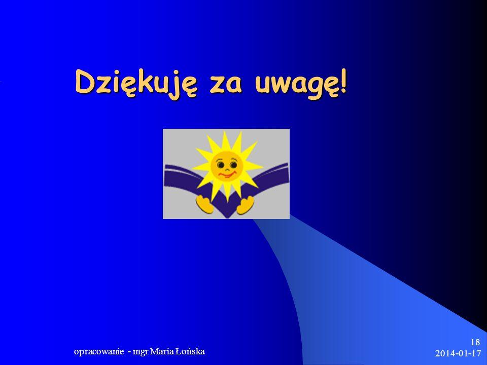 2014-01-17 opracowanie - mgr Maria Łońska 18 Dziękuję za uwagę!