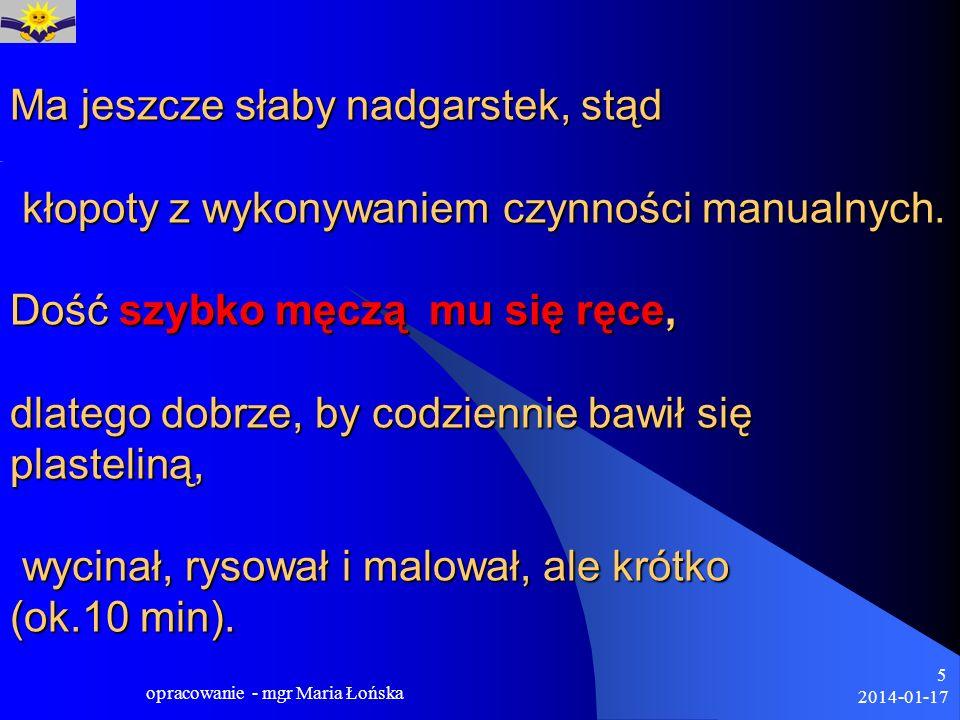 2014-01-17 opracowanie - mgr Maria Łońska 16 Ocena kwietniowa ma między innymi pomóc rodzicom w podjęciu decyzji, czy posłać dziecko we wrześniu do klasy I, czy poczekać jeszcze rok