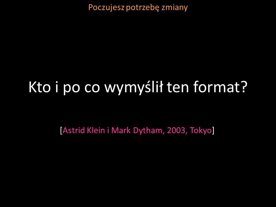 Kto i po co wymyślił ten format? [Astrid Klein i Mark Dytham, 2003, Tokyo] Poczujesz potrzebę zmiany