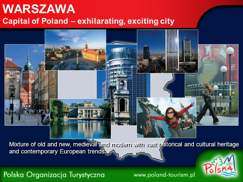 WARSZAWA Capital of Poland – exhilarating, exciting city Mixture of old and new, medieval and modern with vast historical and cultural heritage and contemporary European trends.