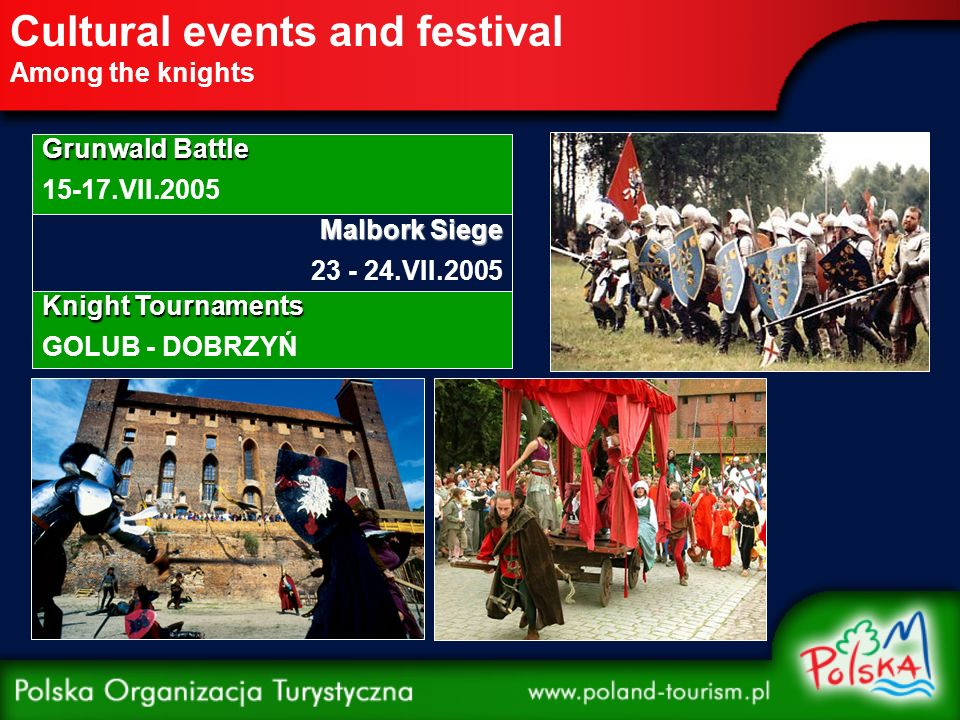 Cultural events and festival Among the knights Knight Tournaments GOLUB - DOBRZYŃ Malbork Siege 23 - 24.VII.2005 Grunwald Battle 15-17.VII.2005